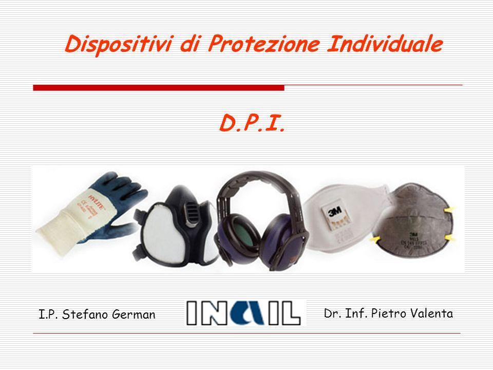Dispositivi di Protezione Individuale D.P.I. I.P. Stefano German Dr. Inf. Pietro Valenta