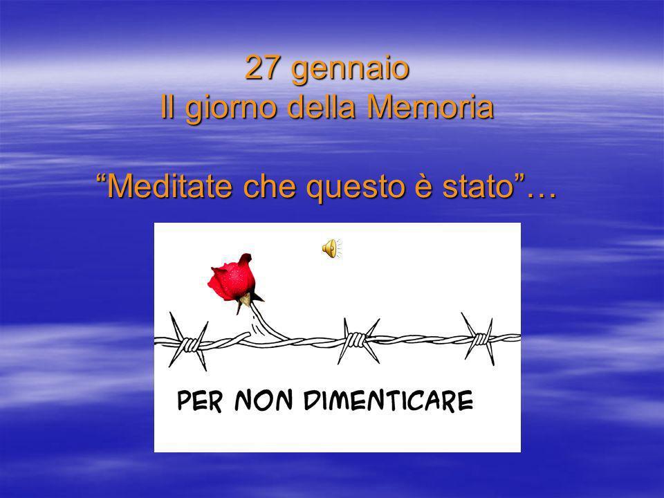 27 gennaio Il giorno della Memoria Meditate che questo è stato…