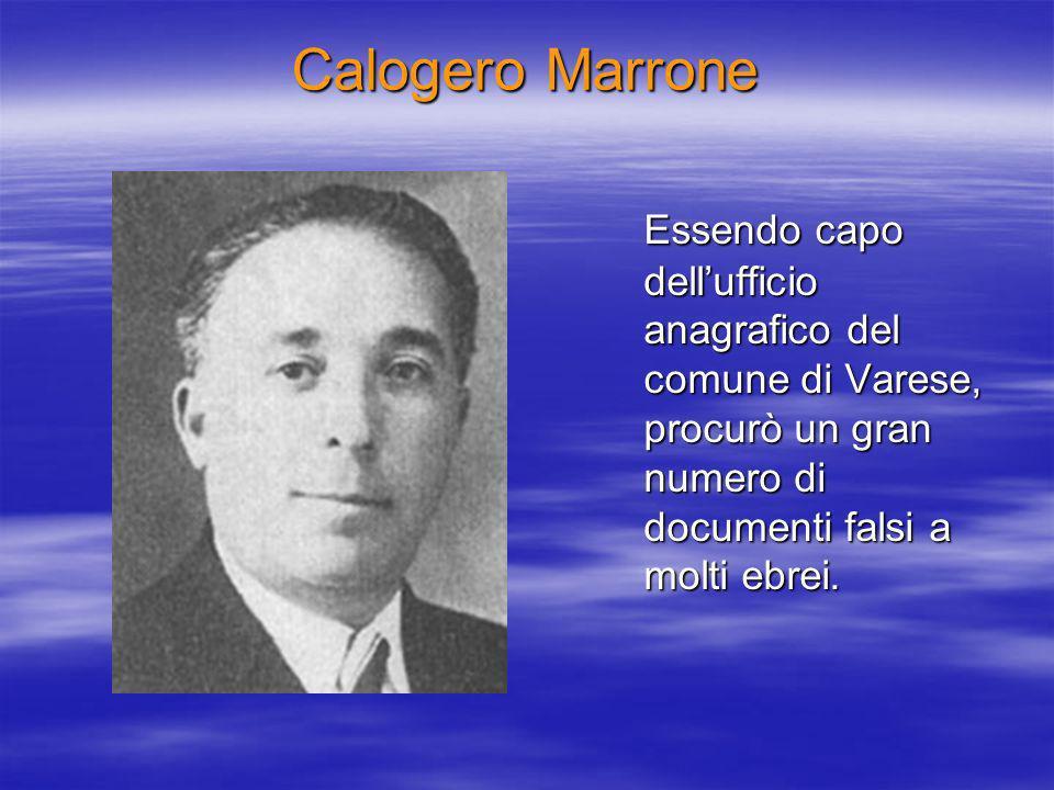 Calogero Marrone Essendo capo dellufficio anagrafico del comune di Varese, procurò un gran numero di documenti falsi a molti ebrei.