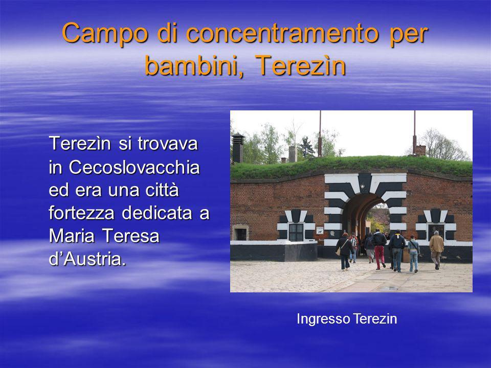 Campo di concentramento per bambini, Terezìn Terezìn si trovava in Cecoslovacchia ed era una città fortezza dedicata a Maria Teresa dAustria.