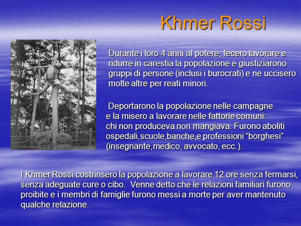 Khmer Rossi Deportarono la popolazione nelle campagne Deportarono la popolazione nelle campagne e la misero a lavorare nelle fattorie comuni: chi non produceva non mangiava.