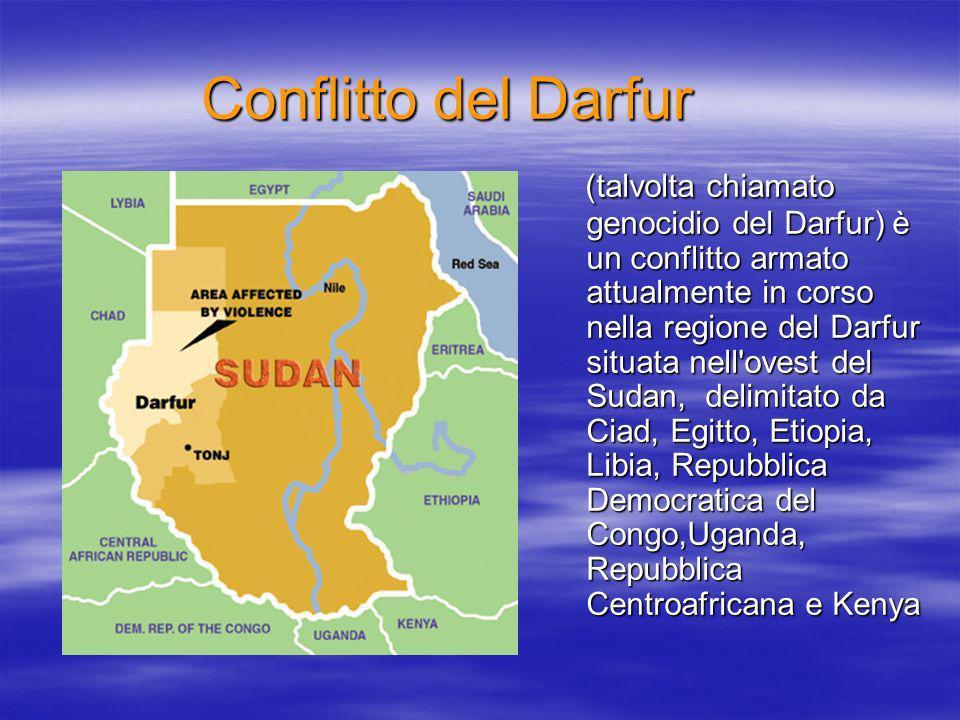 Conflitto del Darfur (talvolta chiamato genocidio del Darfur) è un conflitto armato attualmente in corso nella regione del Darfur situata nell ovest del Sudan, delimitato da Ciad, Egitto, Etiopia, Libia, Repubblica Democratica del Congo,Uganda, Repubblica Centroafricana e Kenya (talvolta chiamato genocidio del Darfur) è un conflitto armato attualmente in corso nella regione del Darfur situata nell ovest del Sudan, delimitato da Ciad, Egitto, Etiopia, Libia, Repubblica Democratica del Congo,Uganda, Repubblica Centroafricana e Kenya
