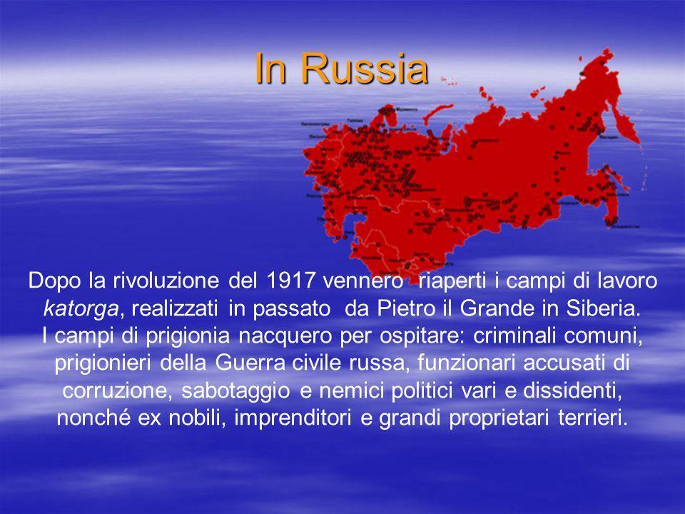 In Russia Dopo la rivoluzione del 1917 vennero riaperti i campi di lavoro katorga, realizzati in passato da Pietro il Grande in Siberia.
