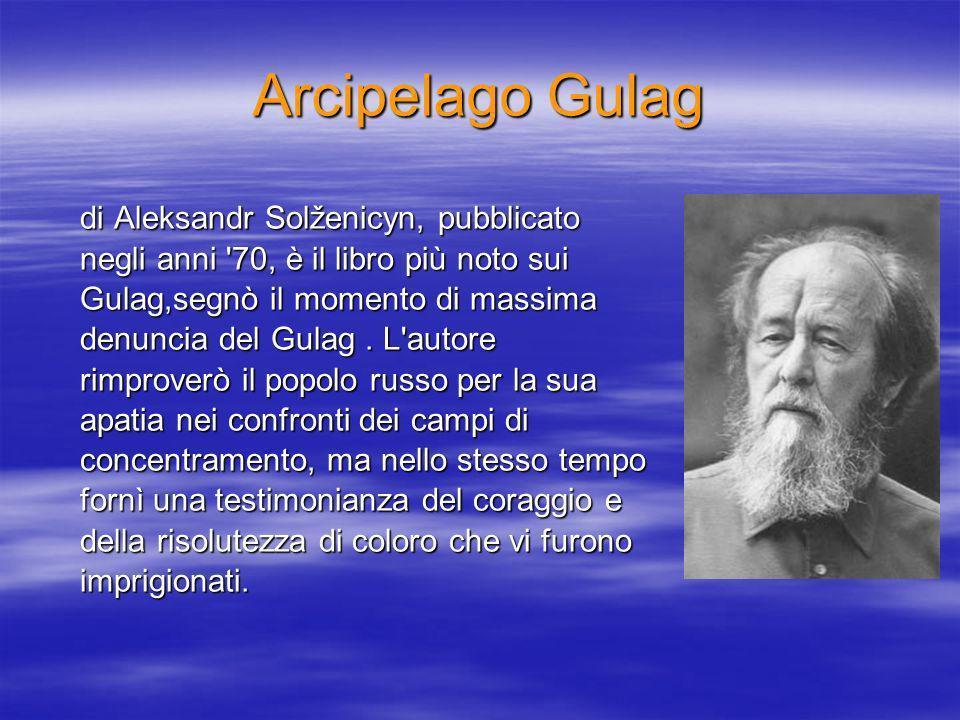 Arcipelago Gulag di Aleksandr Solženicyn, pubblicato negli anni 70, è il libro più noto sui Gulag,segnò il momento di massima denuncia del Gulag.
