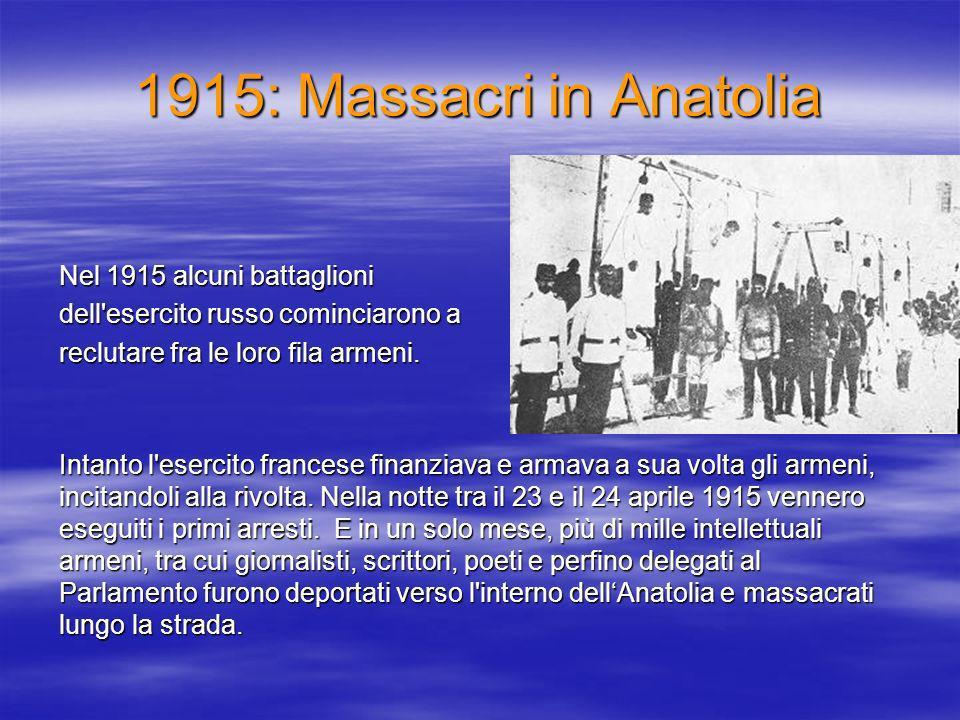 1915: Massacri in Anatolia Nel 1915 alcuni battaglioni dell esercito russo cominciarono a reclutare fra le loro fila armeni.
