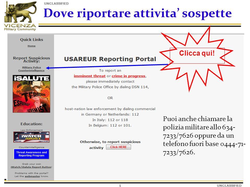 UNCLASSIFIED 5 Dove riportare attivita sospette Puoi anche chiamare la polizia militare allo 634- 7233/7626 oppure da un telefono fuori base 0444-71- 7233/7626.