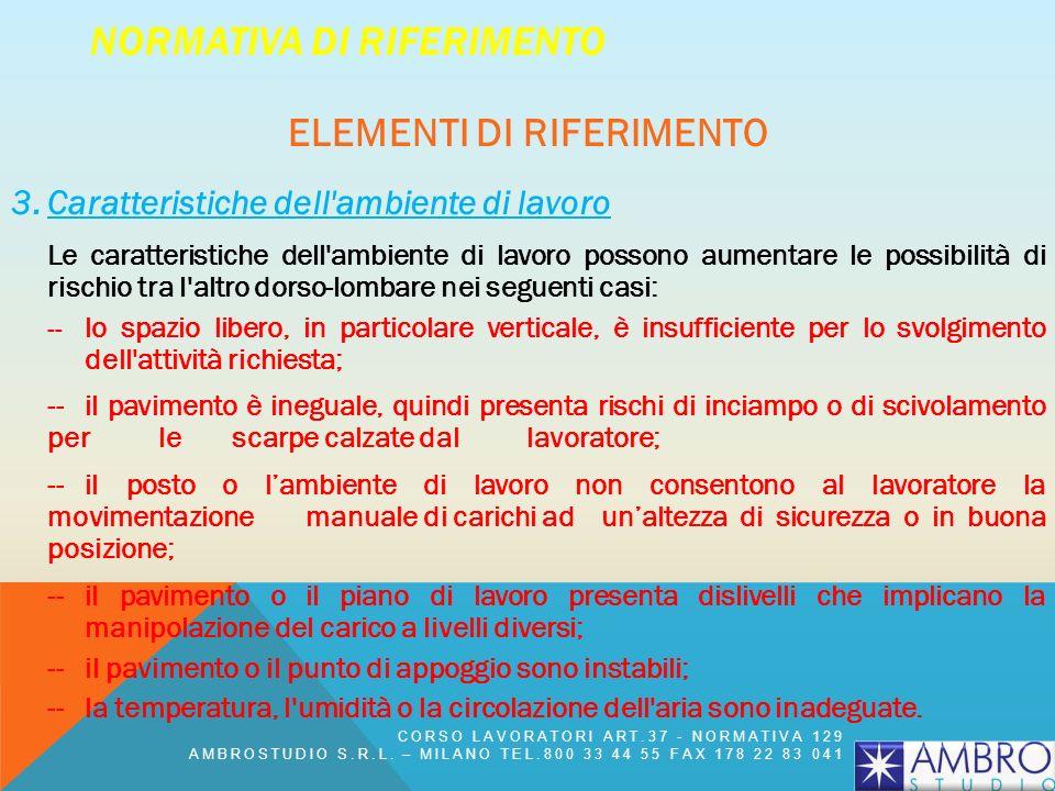 NORMATIVA DI RIFERIMENTO ELEMENTI DI RIFERIMENTO 3.Caratteristiche dell'ambiente di lavoro Le caratteristiche dell'ambiente di lavoro possono aumentar