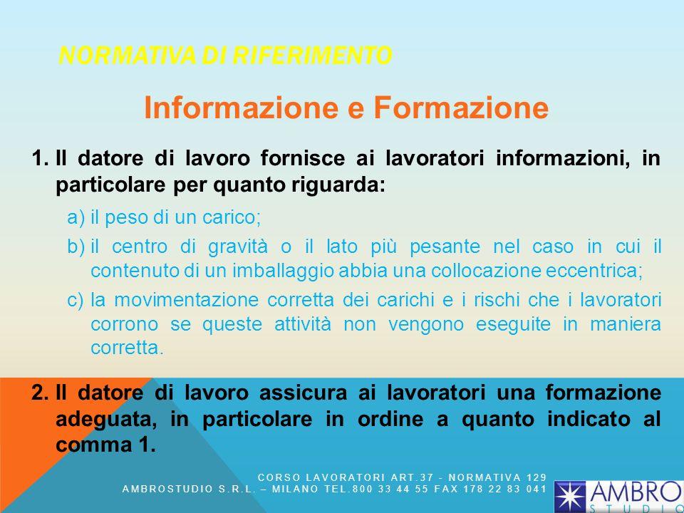 NORMATIVA DI RIFERIMENTO Informazione e Formazione 1.Il datore di lavoro fornisce ai lavoratori informazioni, in particolare per quanto riguarda: a)il
