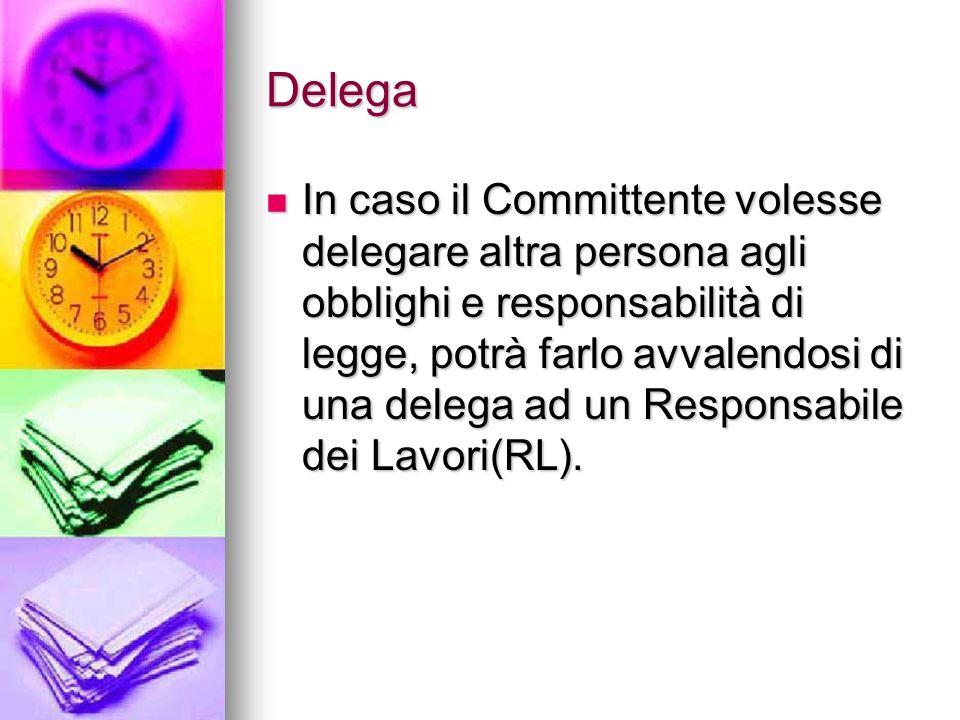 Delega In caso il Committente volesse delegare altra persona agli obblighi e responsabilità di legge, potrà farlo avvalendosi di una delega ad un Resp