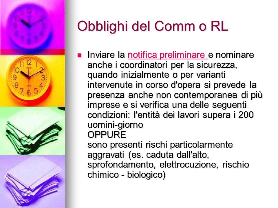 Obblighi del Comm o RL Inviare la notifica preliminare e nominare anche i coordinatori per la sicurezza, quando inizialmente o per varianti intervenut