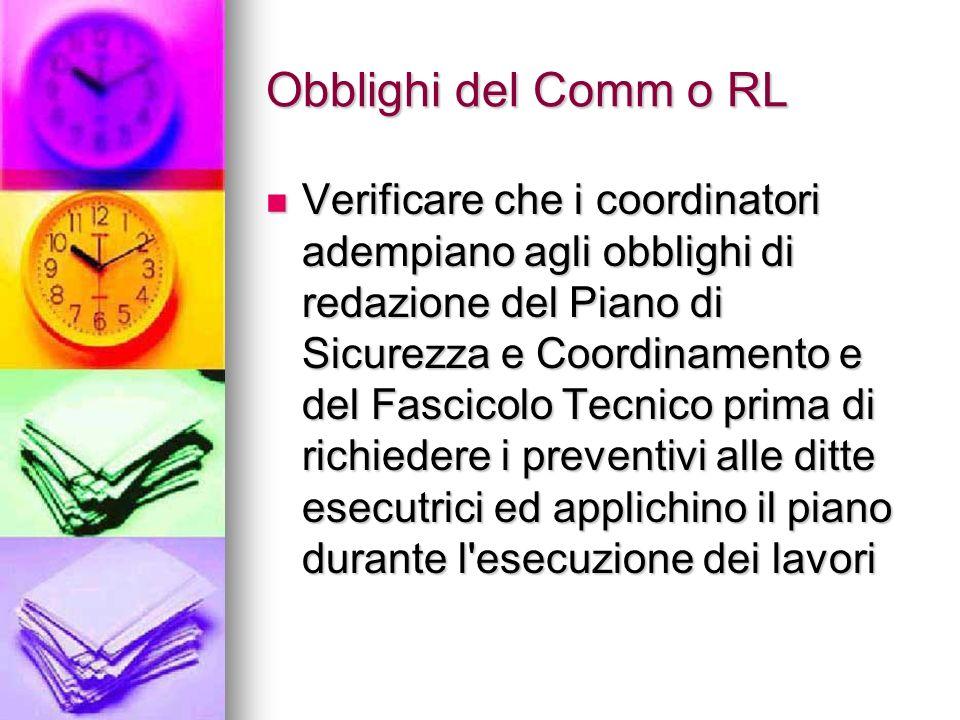 Obblighi del Comm o RL Verificare che i coordinatori adempiano agli obblighi di redazione del Piano di Sicurezza e Coordinamento e del Fascicolo Tecni