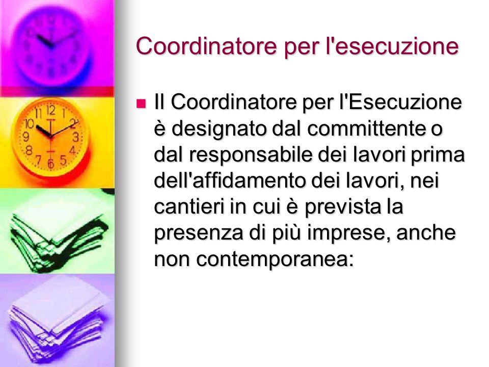 Coordinatore per l'esecuzione Il Coordinatore per l'Esecuzione è designato dal committente o dal responsabile dei lavori prima dell'affidamento dei la