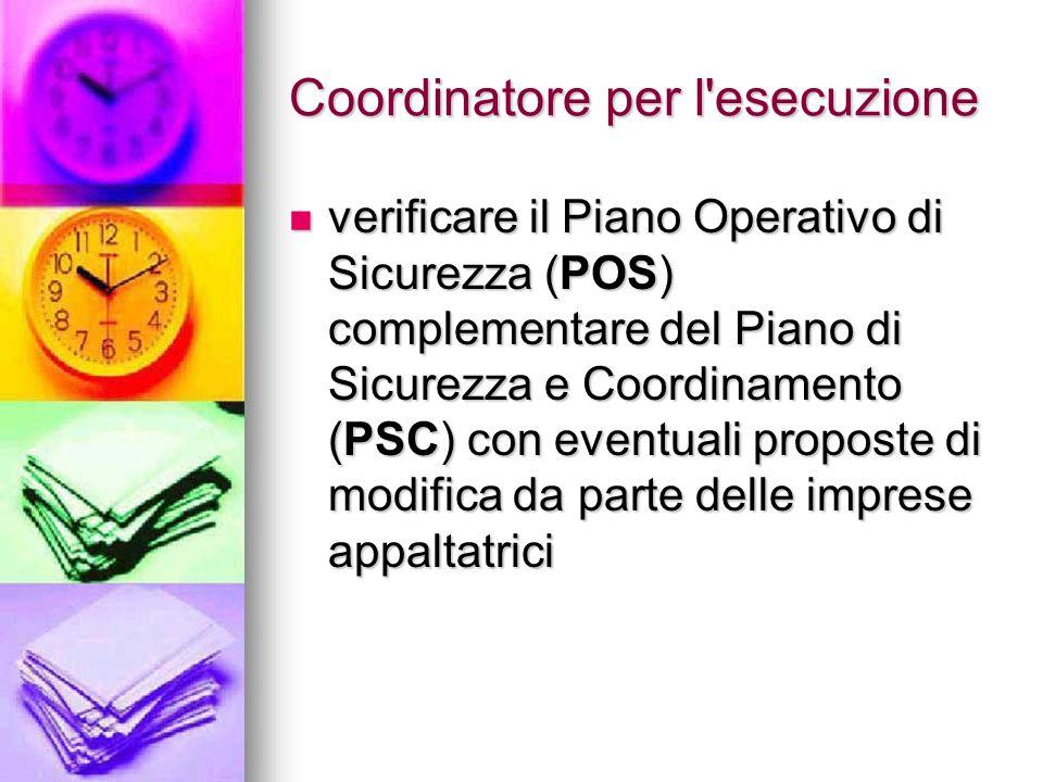 Coordinatore per l'esecuzione verificare il Piano Operativo di Sicurezza (POS) complementare del Piano di Sicurezza e Coordinamento (PSC) con eventual