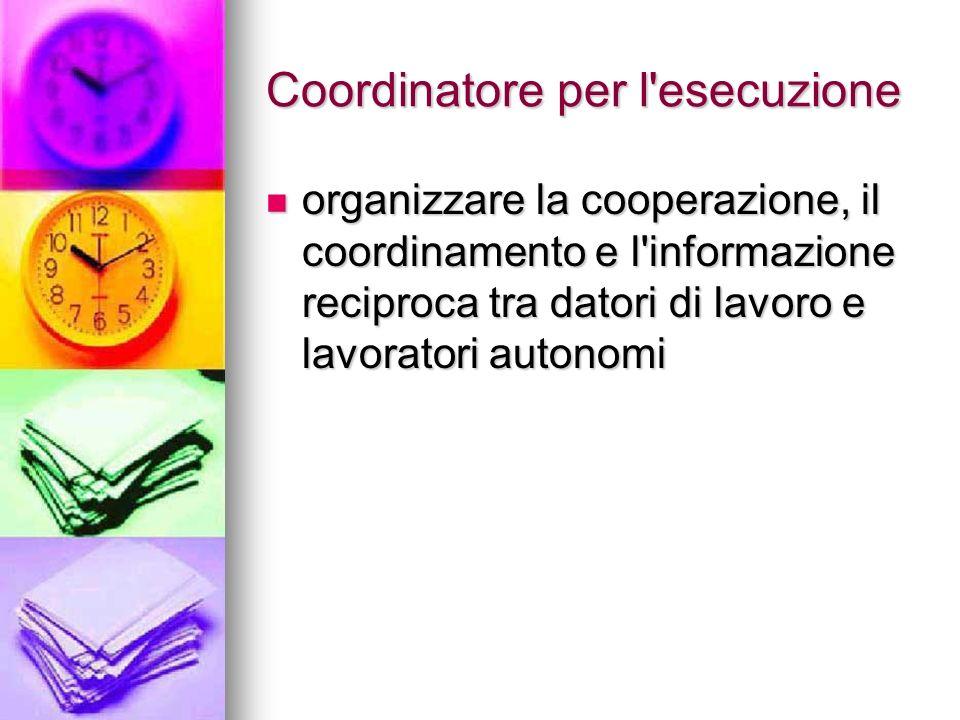 Coordinatore per l'esecuzione organizzare la cooperazione, il coordinamento e l'informazione reciproca tra datori di lavoro e lavoratori autonomi orga