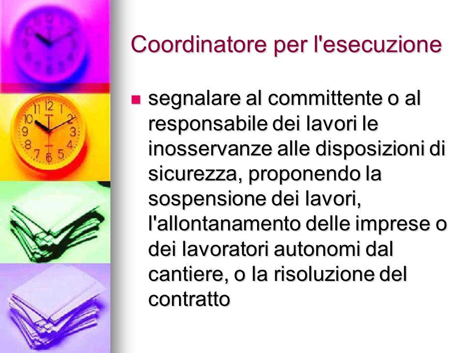 Coordinatore per l'esecuzione segnalare al committente o al responsabile dei lavori le inosservanze alle disposizioni di sicurezza, proponendo la sosp