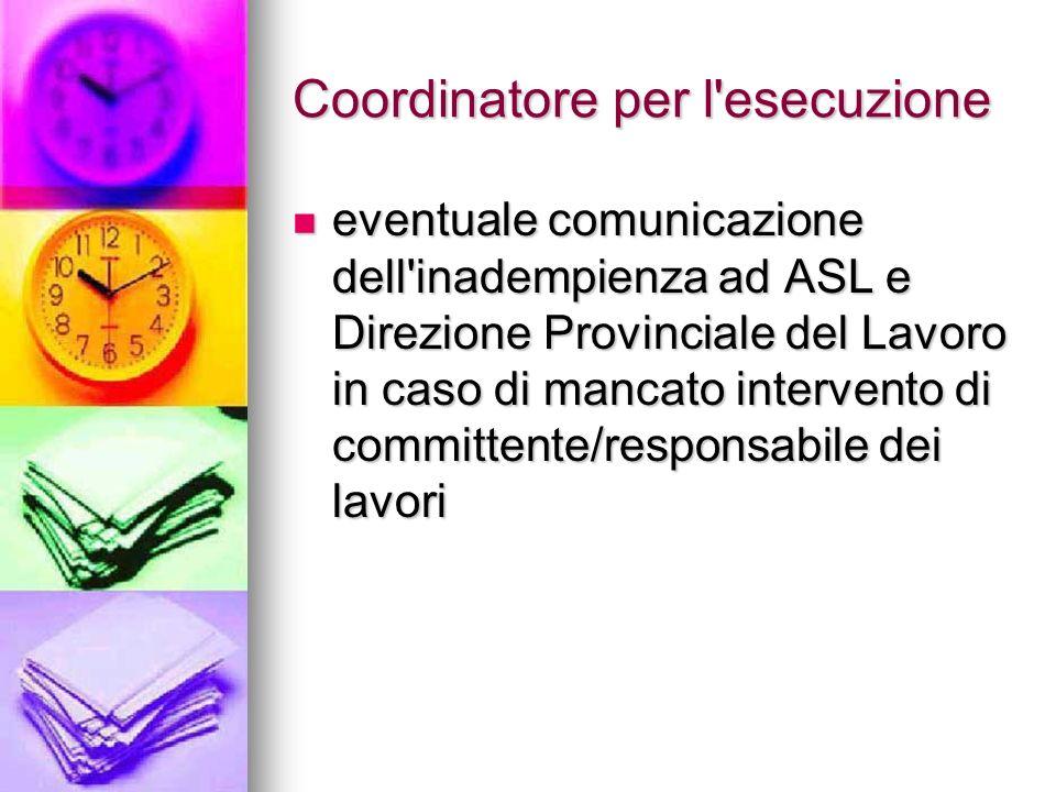 Coordinatore per l'esecuzione eventuale comunicazione dell'inadempienza ad ASL e Direzione Provinciale del Lavoro in caso di mancato intervento di com