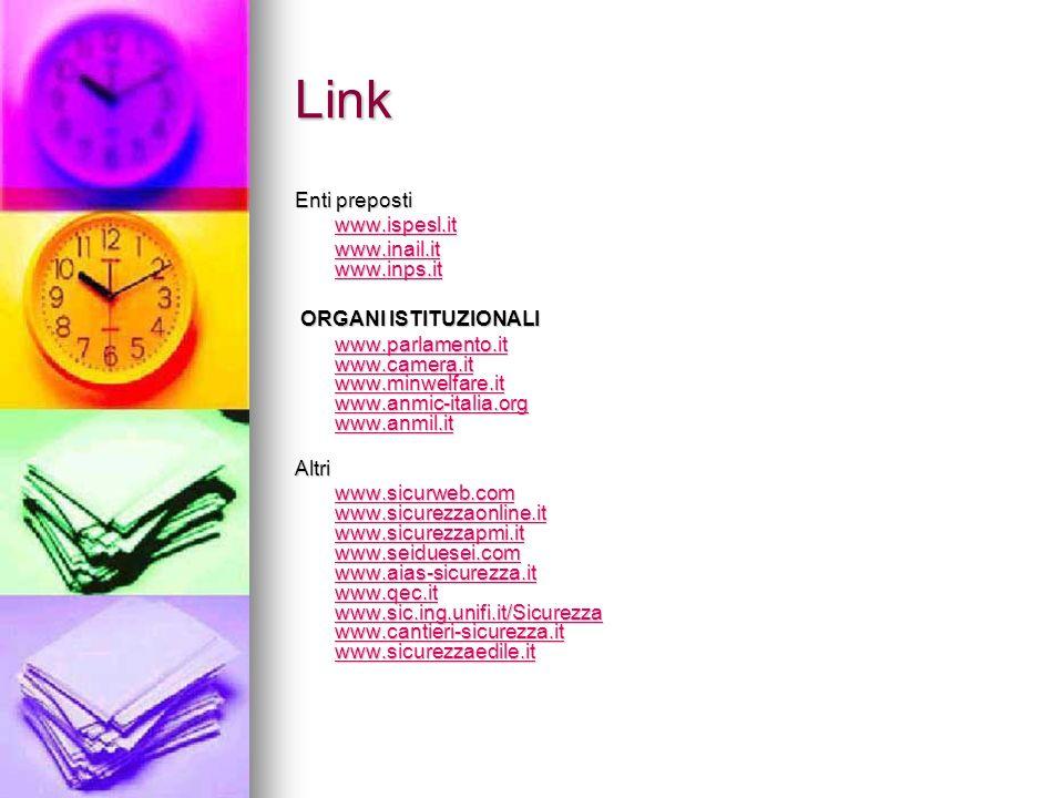 Link Enti preposti www.ispesl.it www.inail.it www.inps.it www.inail.it www.inps.it ORGANI ISTITUZIONALI ORGANI ISTITUZIONALI www.parlamento.it www.cam