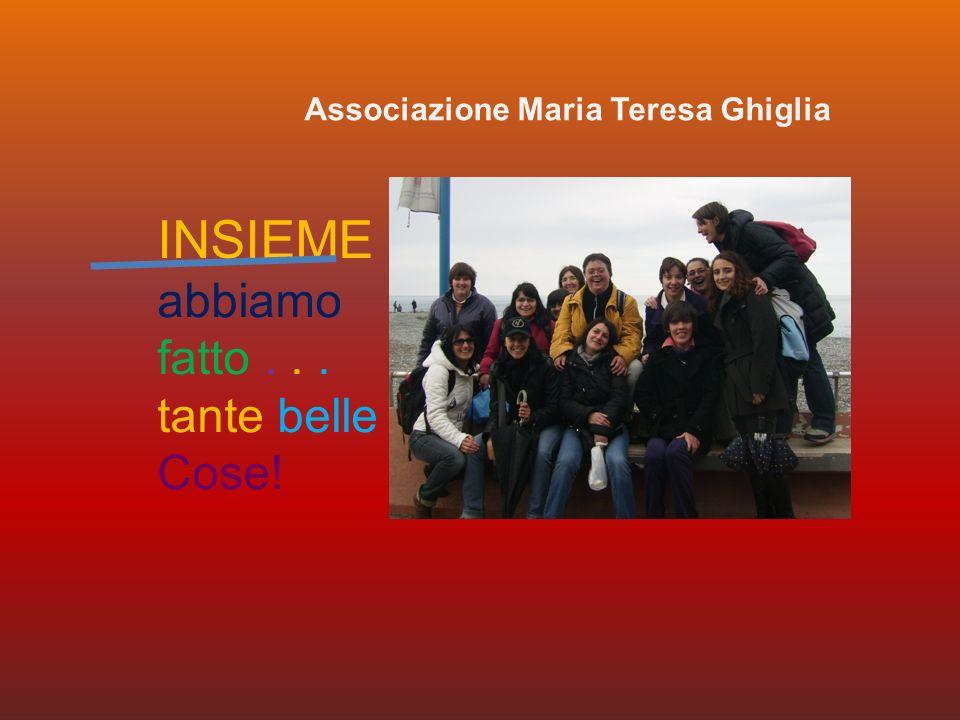 INSIEME abbiamo fatto... tante belle Cose! Associazione Maria Teresa Ghiglia