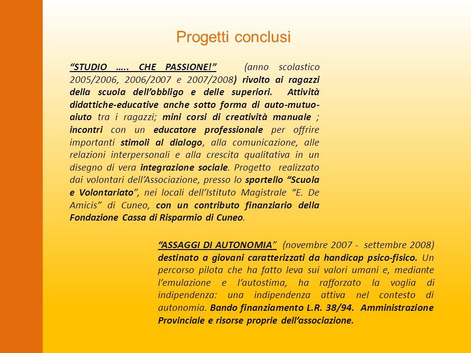 Progetti conclusi STUDIO ….. CHE PASSIONE! (anno scolastico 2005/2006, 2006/2007 e 2007/2008) rivolto ai ragazzi della scuola dellobbligo e delle supe