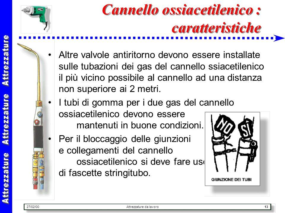 27/02/00Attrezzature da lavoro13 Cannello ossiacetilenico : caratteristiche Altre valvole antiritorno devono essere installate sulle tubazioni dei gas