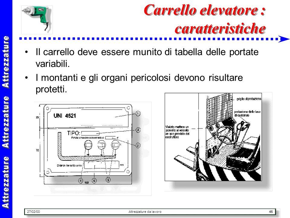 27/02/00Attrezzature da lavoro45 Carrello elevatore : caratteristiche Il carrello deve essere munito di tabella delle portate variabili. I montanti e