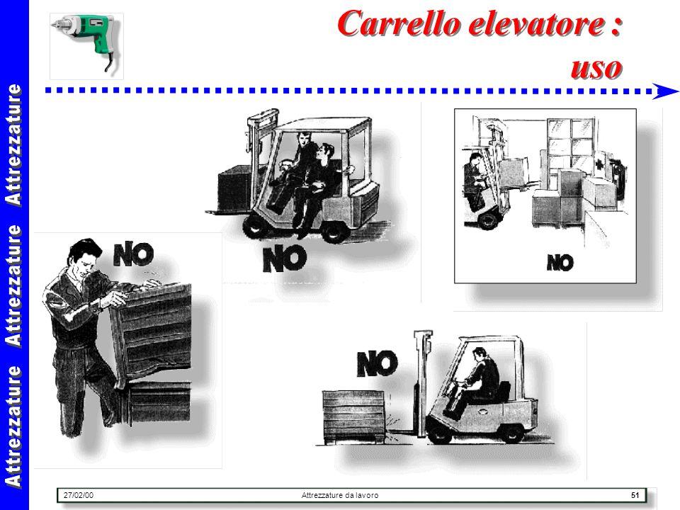 27/02/00Attrezzature da lavoro51 Carrello elevatore : uso