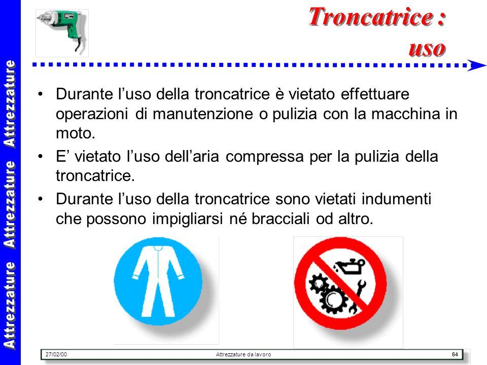 27/02/00Attrezzature da lavoro64 Troncatrice : uso Durante luso della troncatrice è vietato effettuare operazioni di manutenzione o pulizia con la mac