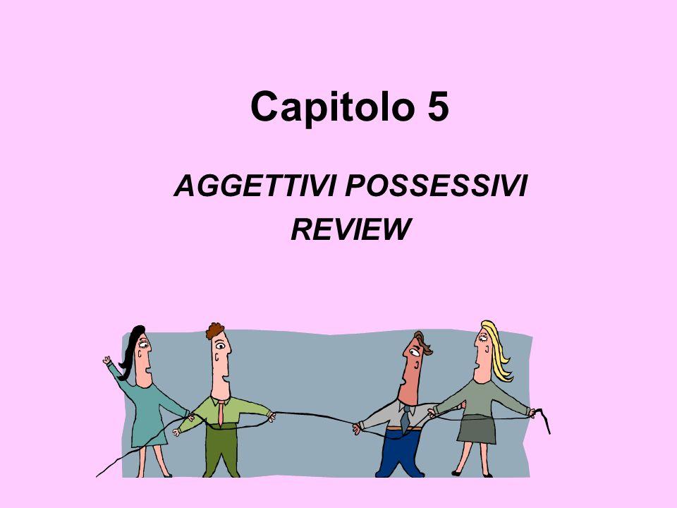 Capitolo 5 AGGETTIVI POSSESSIVI REVIEW