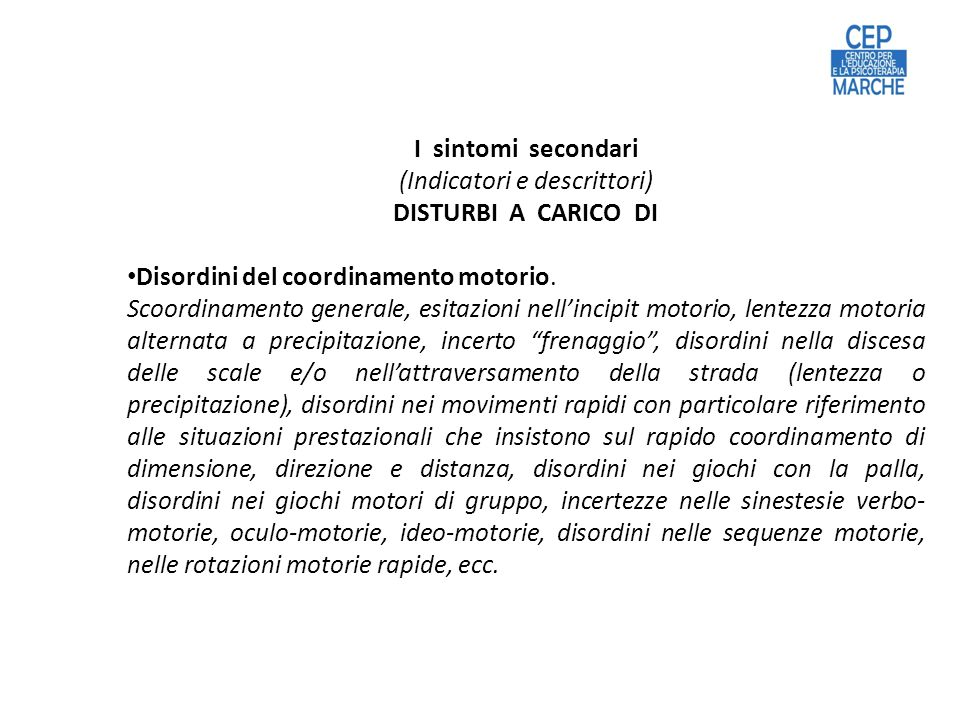 I sintomi secondari (Indicatori e descrittori) DISTURBI A CARICO DI Disordini del coordinamento motorio.