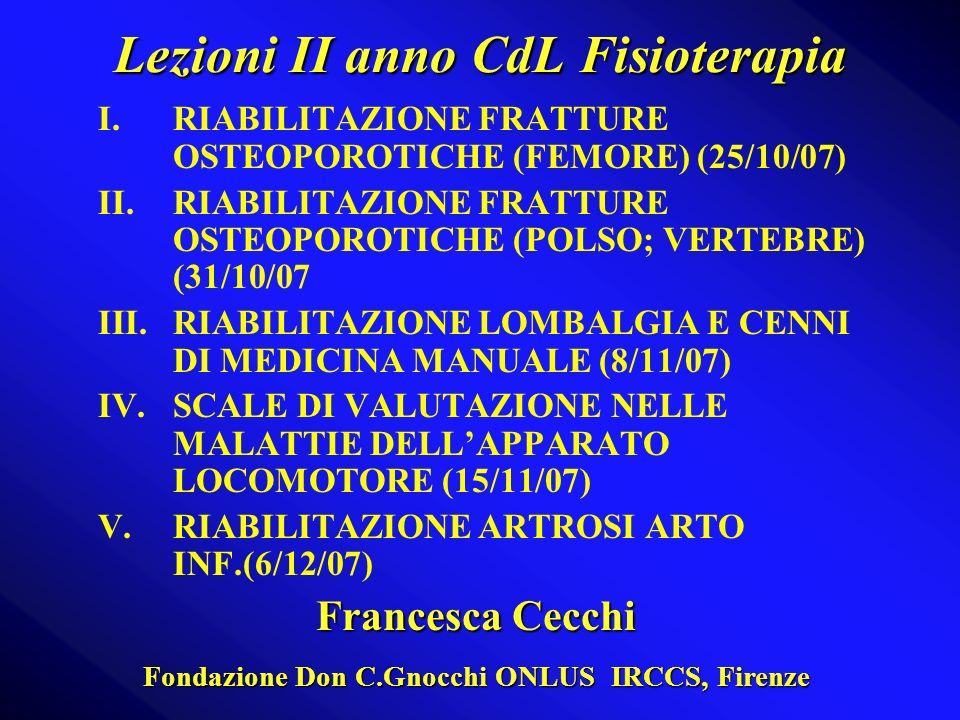 Lezioni II anno CdL Fisioterapia I.RIABILITAZIONE FRATTURE OSTEOPOROTICHE (FEMORE) (25/10/07) II.RIABILITAZIONE FRATTURE OSTEOPOROTICHE (POLSO; VERTEB