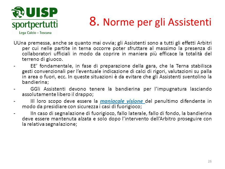 8. Norme per gli Assistenti UUna premessa, anche se quanto mai ovvia; gli Assistenti sono a tutti gli effetti Arbitri per cui nelle partite in terna o