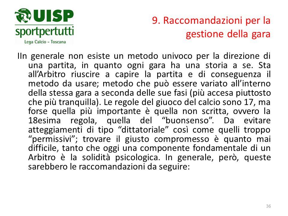 9. Raccomandazioni per la gestione della gara IIn generale non esiste un metodo univoco per la direzione di una partita, in quanto ogni gara ha una st