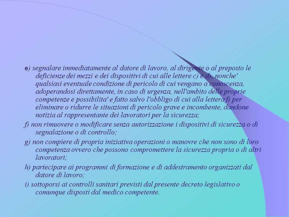 e ) segnalare immediatamente al datore di lavoro, al dirigente o al preposto le deficienze dei mezzi e dei dispositivi di cui alle lettere c) e d), no