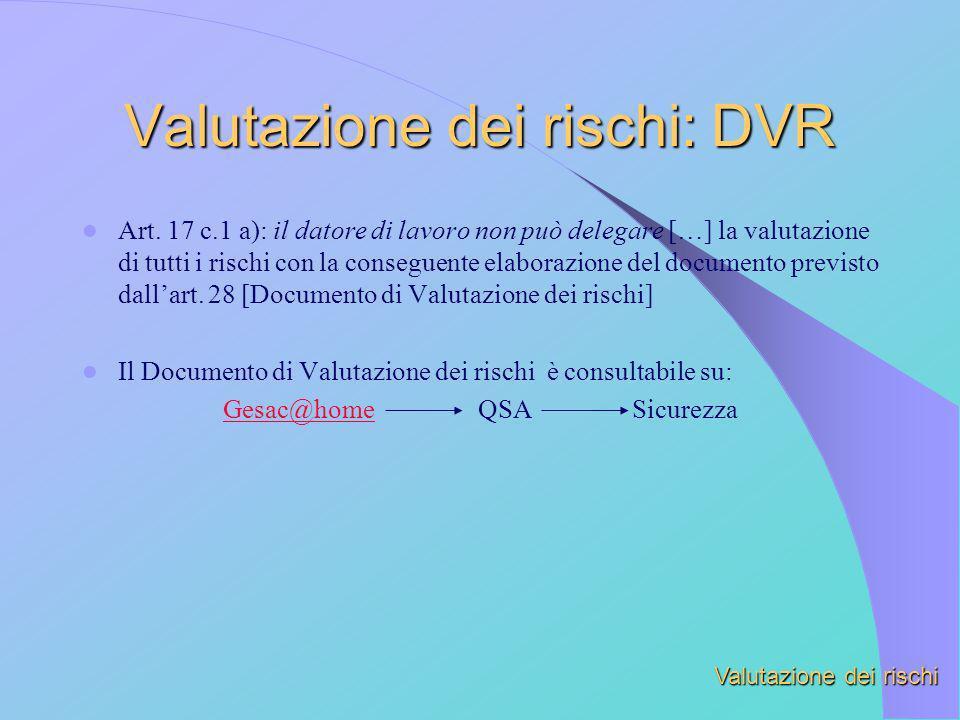 Valutazione dei rischi: DVR Art. 17 c.1 a): il datore di lavoro non può delegare […] la valutazione di tutti i rischi con la conseguente elaborazione