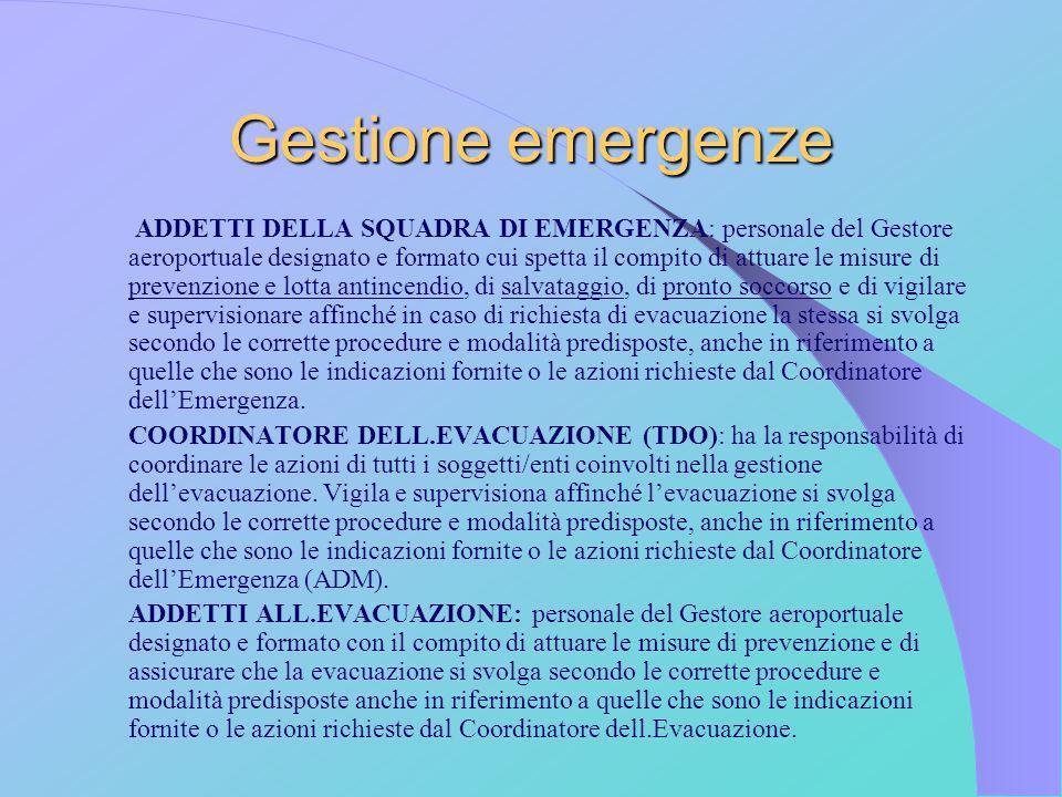 Gestione emergenze ADDETTI DELLA SQUADRA DI EMERGENZA: personale del Gestore aeroportuale designato e formato cui spetta il compito di attuare le misu