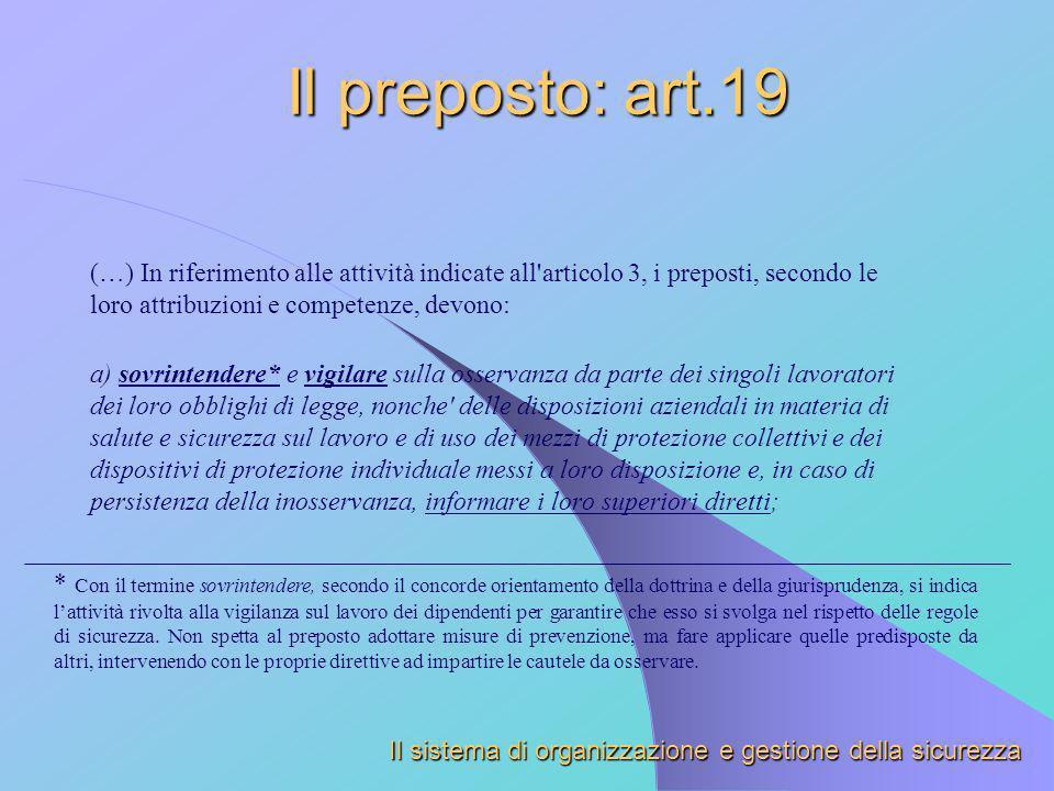 Il preposto: art.19 (…) In riferimento alle attività indicate all'articolo 3, i preposti, secondo le loro attribuzioni e competenze, devono: a) sovrin