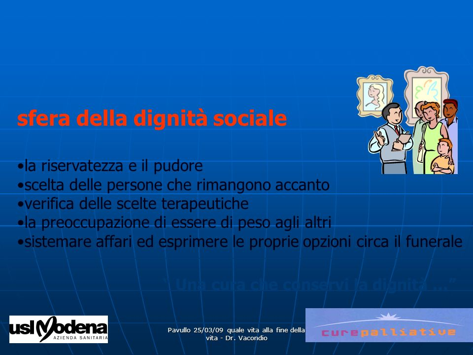 Pavullo 25/03/09 quale vita alla fine della vita - Dr. Vacondio Una cura che conservi la dignità … sfera della dignità sociale la riservatezza e il pu