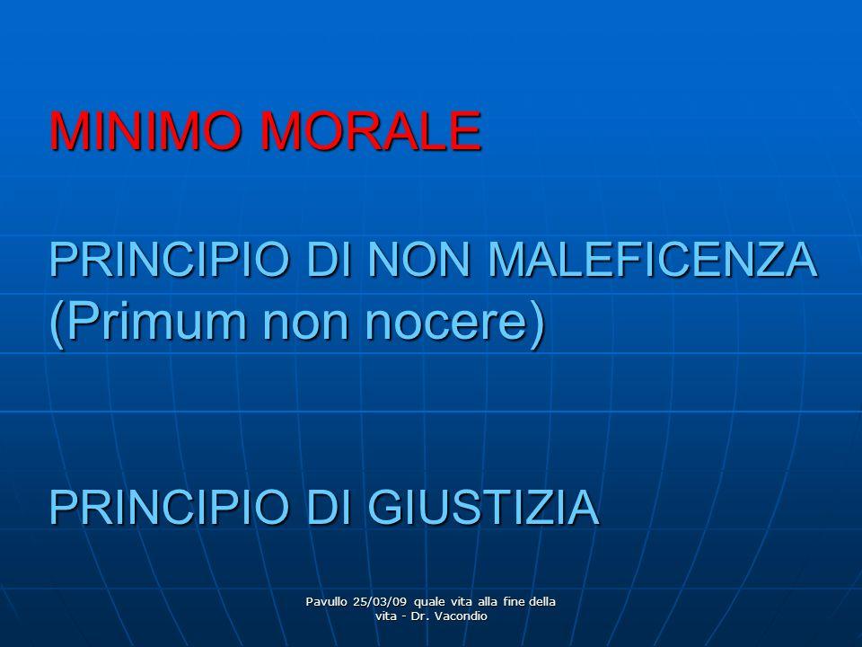Pavullo 25/03/09 quale vita alla fine della vita - Dr. Vacondio MINIMO MORALE PRINCIPIO DI NON MALEFICENZA (Primum non nocere) PRINCIPIO DI GIUSTIZIA