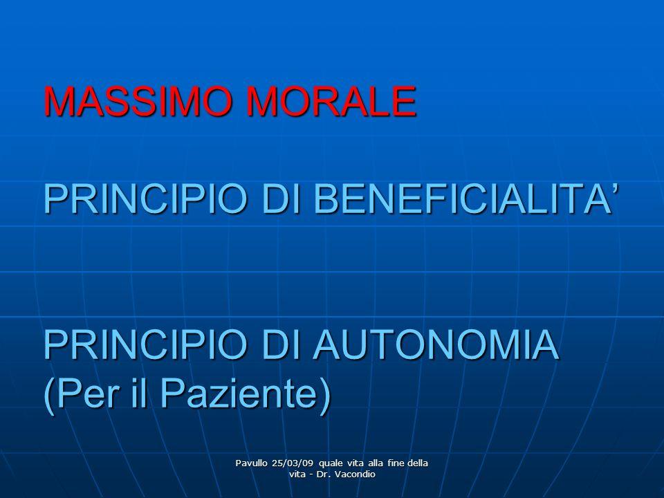 Pavullo 25/03/09 quale vita alla fine della vita - Dr. Vacondio MASSIMO MORALE PRINCIPIO DI BENEFICIALITA PRINCIPIO DI AUTONOMIA (Per il Paziente)