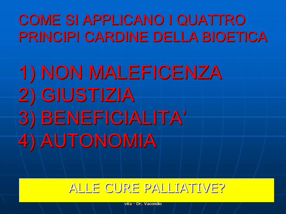 Pavullo 25/03/09 quale vita alla fine della vita - Dr. Vacondio COME SI APPLICANO I QUATTRO PRINCIPI CARDINE DELLA BIOETICA 1) NON MALEFICENZA 2) GIUS