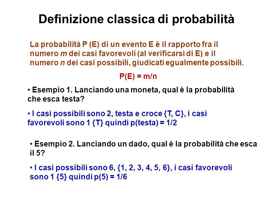 Definizione classica di probabilità La probabilità P (E) di un evento E è il rapporto fra il numero m dei casi favorevoli (al verificarsi di E) e il numero n dei casi possibili, giudicati egualmente possibili.