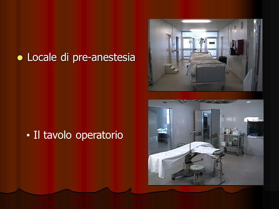 Locale di pre-anestesia Locale di pre-anestesia Il tavolo operatorio
