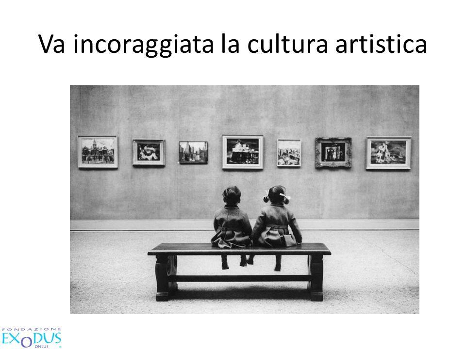 Va incoraggiata la cultura artistica