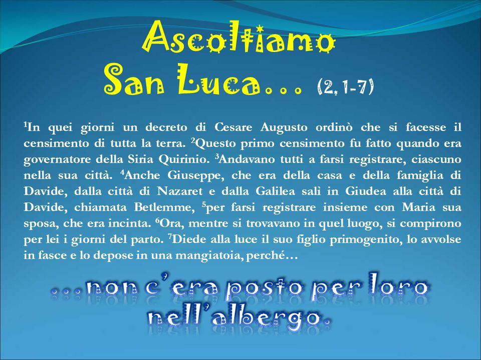 Ascoltiamo San Luca… (2, 1-7) 1 In quei giorni un decreto di Cesare Augusto ordinò che si facesse il censimento di tutta la terra. 2 Questo primo cens