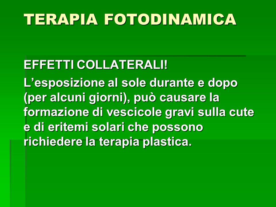 TERAPIA FOTODINAMICA EFFETTI COLLATERALI! Lesposizione al sole durante e dopo (per alcuni giorni), può causare la formazione di vescicole gravi sulla