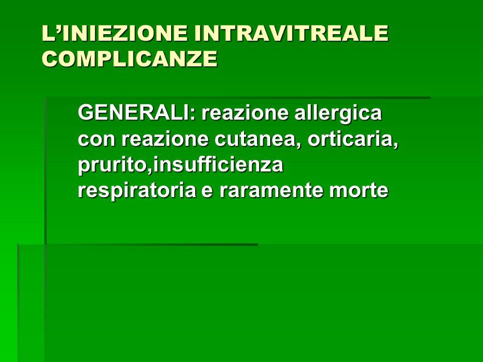 LINIEZIONE INTRAVITREALE COMPLICANZE GENERALI: reazione allergica con reazione cutanea, orticaria, prurito,insufficienza respiratoria e raramente mort