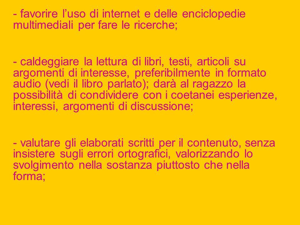 - favorire luso di internet e delle enciclopedie multimediali per fare le ricerche; - caldeggiare la lettura di libri, testi, articoli su argomenti di