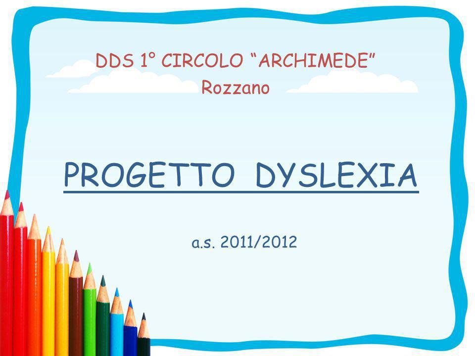 PROGETTO DYSLEXIA DDS 1° CIRCOLO ARCHIMEDE Rozzano a.s. 2011/2012