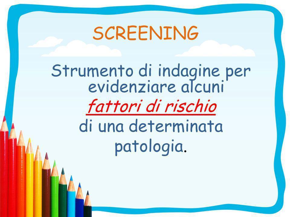 FATTORI DI RISCHIO Segni indicatori della possibile presenza di una determinata patologia.
