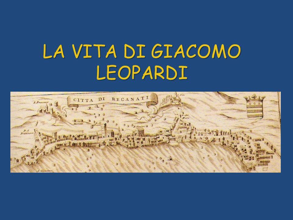 LA VITA DI GIACOMO LEOPARDI